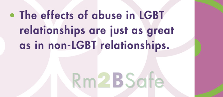 the effects of abuse in LGBT relationships are just as great as in non-LGBT relationships.