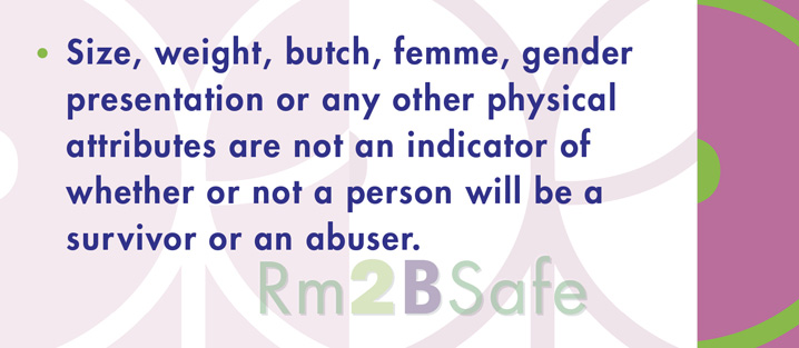 Physical attributes have nothing to do with whether a person will be an abuser or a survivor.